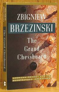 image of The Grand Chessboard: American Primacy and Its Geostrategic Imperatives