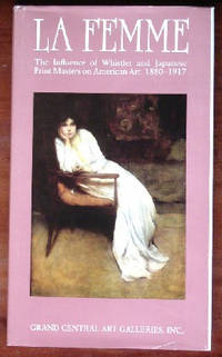 LaFemme: The Influence of Whistler and Japanese Print Masters on American Art 1880-1917