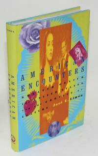 American encounters; greater Mexico, the United States, and the erotics of culture