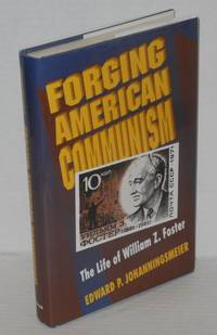 Forging American Communism; the life of William Z. Foster