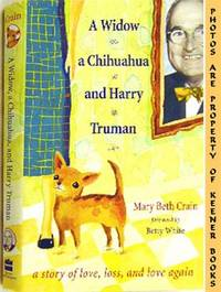 A Widow, A Chihuahua, And Harry Truman (A Story Of Love, Loss, And Love  Again) by  Mary Beth Crain - First Edition: First Printing - 2000 - from KEENER BOOKS (Member IOBA) and Biblio.com