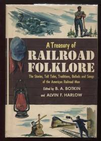 A Treasury of Railroad Folklore ;   The Stories, Tall Tales, Traditions,  Ballads and Songs of the American Railroad   The Stories, Tall Tales,  Traditions, Ballads and Songs of the American Railroad