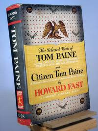 Theh Selected Work of Tom Paine and Citizen Tom Paine by Howard Fast - Hardcover - Reprint.  - 1945 - from Henniker Book Farm and Biblio.com