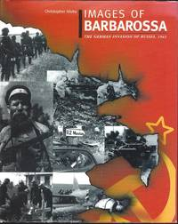 Images of Barbarossa : The German Inbvasion of Russia, 1941