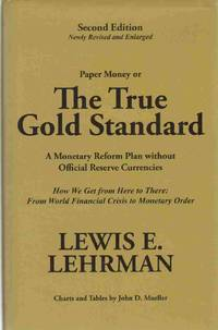 THE TRUE GOLD STANDARD A Monetary Reform Plan Without Official Reserve  Currencies