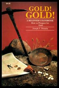 image of GOLD! GOLD - A Beginner's Handbook: How to Prospect for Gold