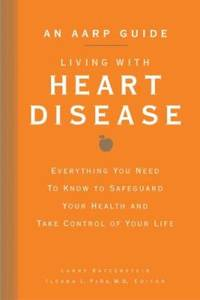 Living with Heart Disease : Everything You Need to Know to Safeguard Your Health and Take Control...