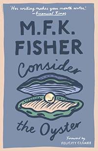 image of Consider the Oyster (with an introduction by Felicity Cloake)