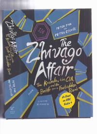 The Zhivago Affair: The Kremlin, the CIA and the battle over a Forbidden Book by Peter Finn and Petra Couvee ( Dr / Doctor Zhivago )