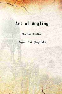 Art of Angling 1826 [Hardcover] by Charles Bowlker - Hardcover - 2019 - from Gyan Books (SKU: 1111002111634)