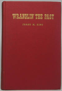 Wranglin' the Past: The Reminiscences of Frank M. King