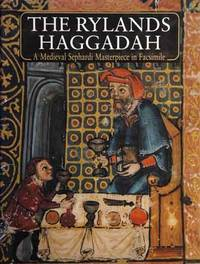 The Rylands Haggadah__A Medieval Sephardi Masterpiece in Facsimile__An Illuminated Passover Compendium from Mid-14th-Century Catalonia in the Collections of the John Rylands University Library of Manchester with a Commentary and a Cycle of Poems