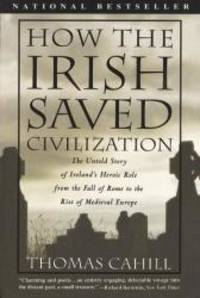 image of How the Irish Saved Civilization: The Untold Story of Ireland's Heroic Role from the Fall of Rome to the Rise of Medieval Europe (Thorndike Press Large Print Nonfiction Series)