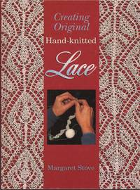 Creating original hand-knitted lace by  Margaret Stove - Hardcover - from Mayflower Needlework Books and Biblio.com