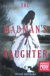 The Madman's Daughter by  Megan Shepherd - Paperback - Uncorrected Proof (ARC) - from West of Eden Books and Biblio.co.uk