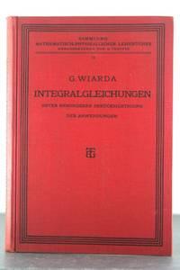 INTEGRALGLEICHUNGEN Unter Besonderer Berucksichtigung der Anwendungen by  Dr. G Wiarda - First Edition - 1930 - from Auger Down Books and Biblio.com