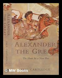 image of Alexander the Great : the hunt for a new past / Paul Cartledge