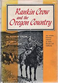 RANKIN CROW AND THE OREGON COUNTRY.  As told to Colleen Connaughy Olp.  Illustrated with Photographs