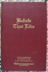 Beliefs That Live: A series of Sermons on The Apostle's Creed by Zbinden, Jr., Rev. Louis H by Zbinden, Jr., Rev. Louis H