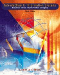 Introduction to Information Systems: Essentials for the Internetworked System: International Edition