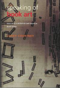 Speaking of Book Art, Interviews with British and American Book Artists