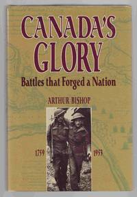 Canada's Glory Battles That Forged a Nation by  Arthur Bishop - Hardcover - Signed - 1996 - from Riverwash Books and Biblio.com