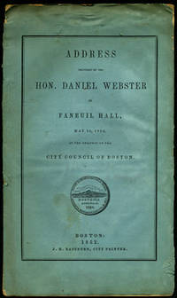 Address delivered by the Hon. Daniel Webster in Faneuil Hall, May 22, 1852, at the request of the City Council of Boston (City Document No. 31.)