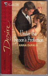 Under The Tycoon's Protection (Silhouette Desire No. 1643)