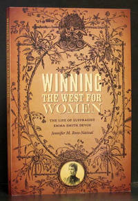 Winning the West for Women: The Life of Suffragist Emma Smith Devoe (SIGNED)