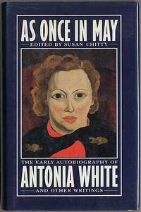 As Once in May: The Early Autobiography of Antonia White and Other Writings