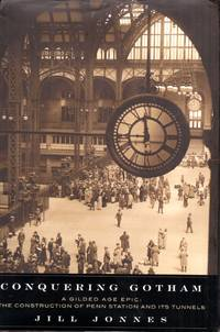 Conquering Gotham : A Gilded Age Epic: the Construction of Penn Station and Its Tunnels