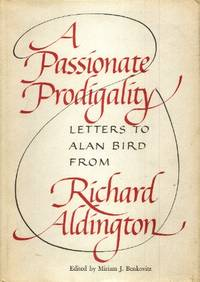 A Passionate Prodigality, Letters to Alan Bird from Richard Aldington, 1949-1962