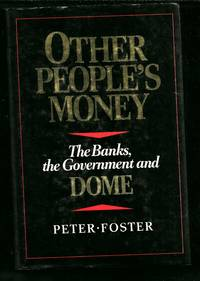 Other people's money: The banks, the government, and Dome by  Peter Foster - Signed First Edition - 1983 - from Sparkle Books (SKU: 005939)