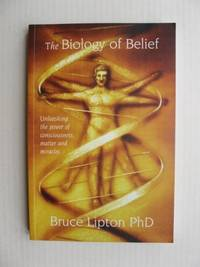 image of The Biology of Belief  -  Unleashing the Power of Consciousness, Matter and Miracles