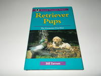 Retriever Pups : The Formative First Year by Bill Tarrant - First Edition - 1999 - from Paradise Found Books (SKU: 007199)