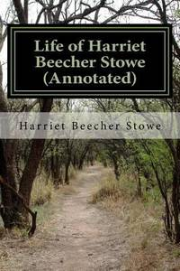 Life of Harriet Beecher Stowe Annotated