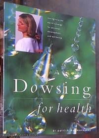 Dowsing for Health: Tuning in to the Earth's Energy for Personal Development and Well-Being