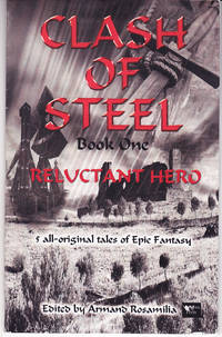 Clash of Steel Book One: Reluctant Hero, 5 All Original Tales of Epic Fantasy