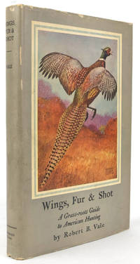 Wings, Fur & Shot. A Grass-roots Guide to American Hunting
