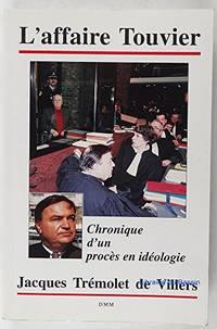 L'affaire Touvier: Chronique d'un procès en idéologie by Trémolet De Villers Jacques / Dédicacé - Paperback - 1994 - from philippe arnaiz (SKU: 160057)