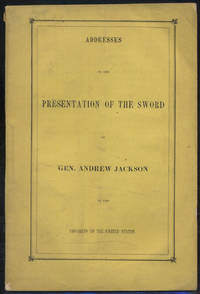 Addresses on the Presentation of the Sword of Gen. Andrew Jackson to the Congress of the United States, February 26, 1855