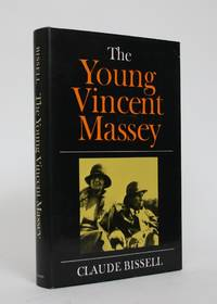 The Young Vincent Massey by  Claude Bissell - Signed First Edition - 1981 - from Minotavros Books (SKU: 005122)