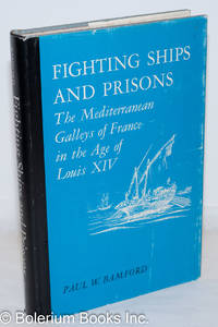 image of Fighting Ships and Prisons; The Mediterranean Galleys of France in the Age of Louis XIV. With drawings by John W. Ekstrom
