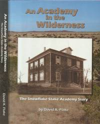 Academy in the Wilderness--The Snowflake Stake Academy Story