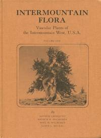 Intermountain Flora: Vascular Plants of the Intermountain West, U.S.A. (5 Vols. in 6 Books)