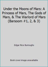 image of Under the Moons of Mars: A Princess of Mars, The Gods of Mars,_The Warlord of Mars (Barsoom #1, 2,_3)
