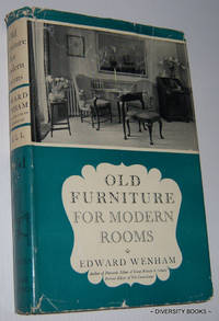 OLD FURNITURE FOR MODERN ROOMS : From the Restoration to the Regency