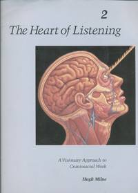 Heart of Listening: A Visionary Approach to Craniosacral Work Anatomy, Technique, Transcendence -...