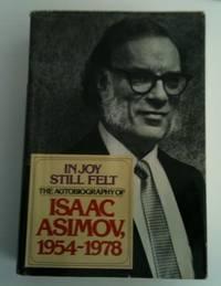 In Joy Still Felt The Autobiography of Isaac Asimov, 1954-1978
