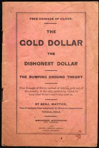 Free Coinage of Silver. The Gold Dollar. The Dishonest Dollar. The Dumping Ground Theory. Second Edition. (1893)